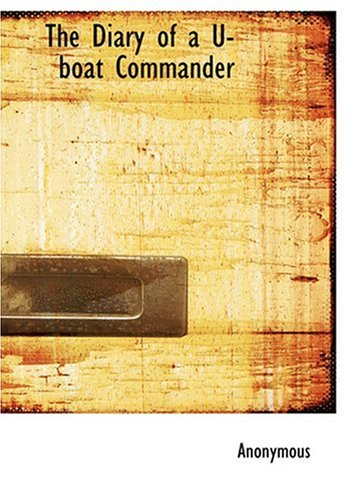 9780554225999: The Diary of a U-boat Commander (Large Print Edition)