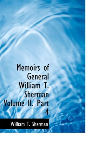 Memoirs of General William T. Sherman: Volume II.  Part 4 (Large Print Edition) (0554226642) by Sherman, William T.