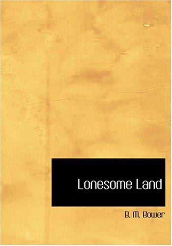 Lonesome Land (Large Print Edition): Bower, B. M.