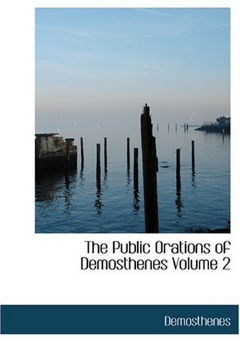 9780554229331: The Public Orations of Demosthenes Volume 2 (Large Print Edition)