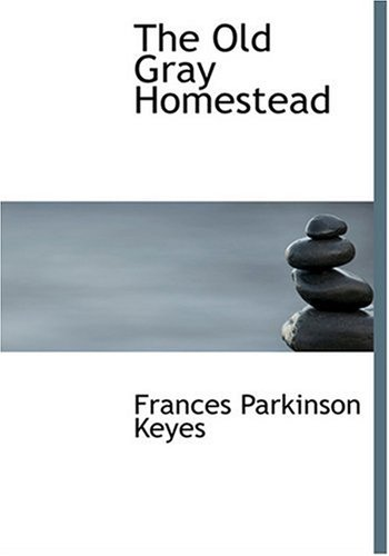 The Old Gray Homestead (Large Print Edition) (0554230690) by Frances Parkinson Keyes