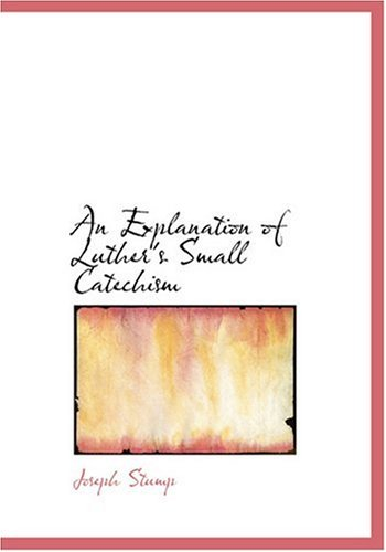9780554231402: An Explanation of Luther's Small Catechism (Large Print Edition)