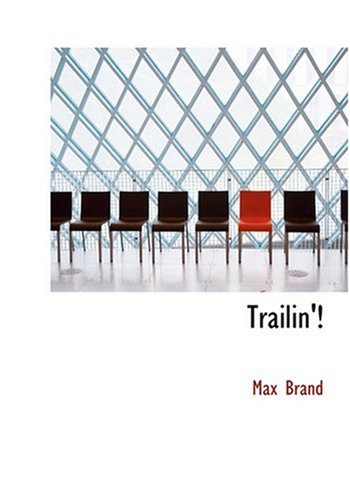 Trailin'! (Large Print Edition) (0554235315) by Max Brand