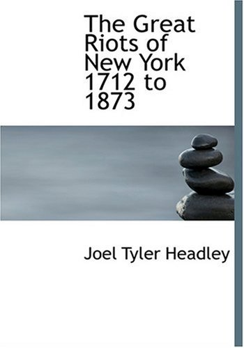 9780554237954: The Great Riots of New York 1712 to 1873 (Large Print Edition)