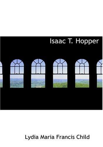 Isaac T. Hopper (Large Print Edition): Child, Lydia Maria