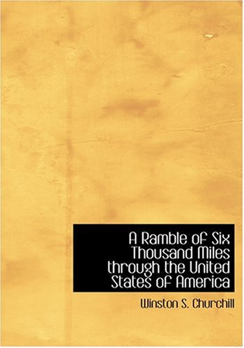 A Ramble of Six Thousand Miles through the United States of America (Large Print Edition) (0554241005) by Winston S. Churchill