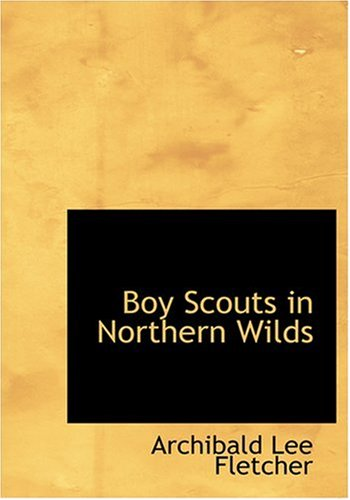 9780554242965: Boy Scouts in Northern Wilds (Large Print Edition)