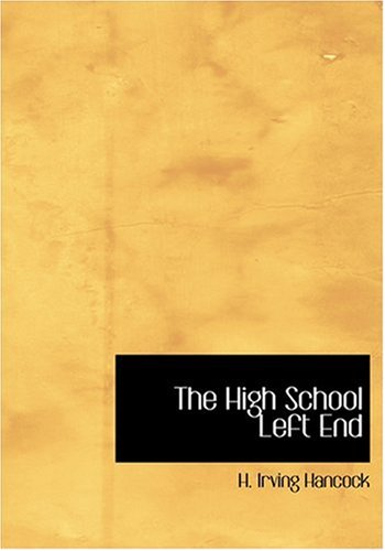 The High School Left End (Large Print Edition) (9780554243689) by H. Irving Hancock
