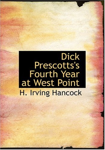 Dick Prescotts's Fourth Year at West Point (Large Print Edition) (0554244012) by H. Irving Hancock