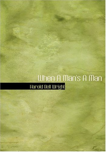 When A Man's A Man (Large Print Edition) (0554249472) by Harold Bell Wright