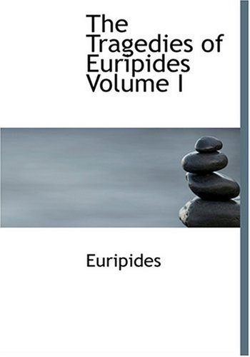 9780554252001: The Tragedies of Euripides Volume I (Large Print Edition)