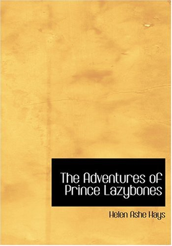 9780554252360: The Adventures of Prince Lazybones (Large Print Edition)