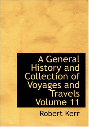 9780554252827: A General History and Collection of Voyages and Travels Volume 11