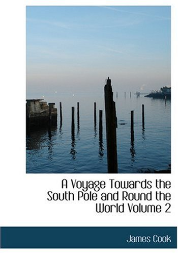 A Voyage Towards the South Pole and Round the World Volume 2 (Large Print Edition) (9780554254531) by Cook, James