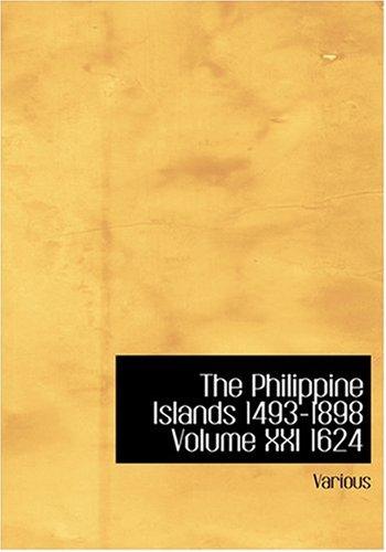 9780554255392: The Philippine Islands 1493-1898 Volume XXI 1624