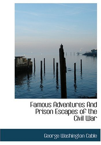9780554257068: Famous Adventures And Prison Escapes of the Civil War (Large Print Edition)