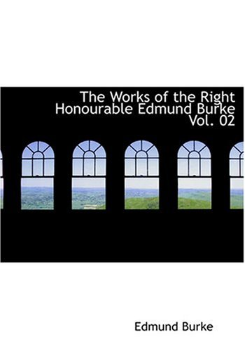 9780554257136: The Works of the Right Honourable Edmund Burke Vol. 02 (Large Print Edition)