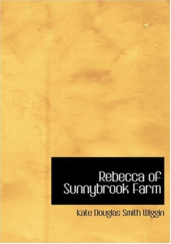 Rebecca of Sunnybrook Farm (Large Print Edition): Kate Douglas Smith