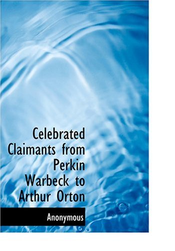 9780554259574: Celebrated Claimants from Perkin Warbeck to Arthur Orton (Large Print Edition)