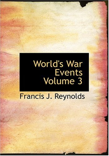 World's War Events: Volume 3 (Large Print Edition) (0554259702) by Reynolds, Francis J.; Churchill, Allen L.