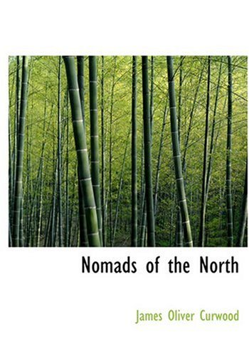 Nomads of the North (Large Print Edition) (0554260603) by Curwood, James Oliver