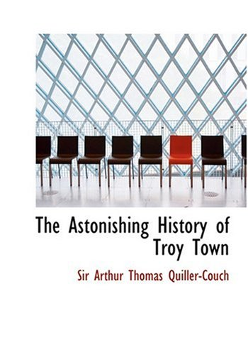 9780554262802: The Astonishing History of Troy Town (Large Print Edition)
