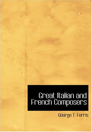 9780554263342: Great Italian and French Composers (Large Print Edition)