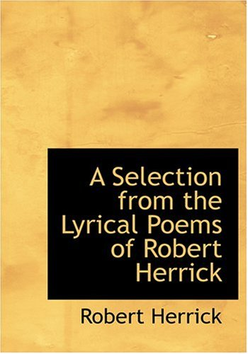 9780554266107: A Selection from the Lyrical Poems of Robert Herrick (Large Print Edition)