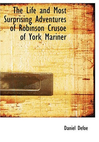 9780554269931: The Life and Most Surprising Adventures of Robinson Crusoe of York Mariner (Large Print Edition)
