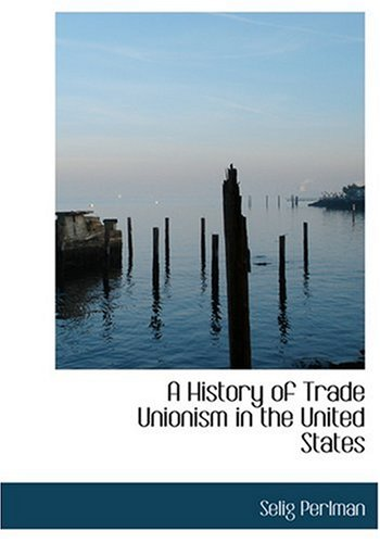 9780554270845: A History of Trade Unionism in the United States (Large Print Edition)