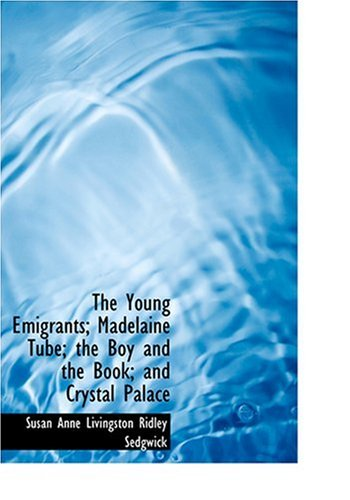 9780554272726: The Young Emigrants; Madelaine Tube; the Boy and the Book; and Crystal Palace (Large Print Edition)