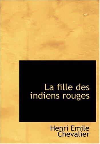 9780554273907: La fille des indiens rouges (Large Print Edition) (French Edition)