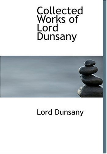 9780554278162: Collected Works of Lord Dunsany (Large Print Edition)