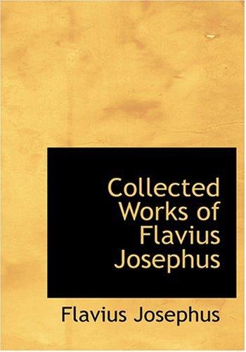 9780554278469: Collected Works of Flavius Josephus (Large Print Edition)