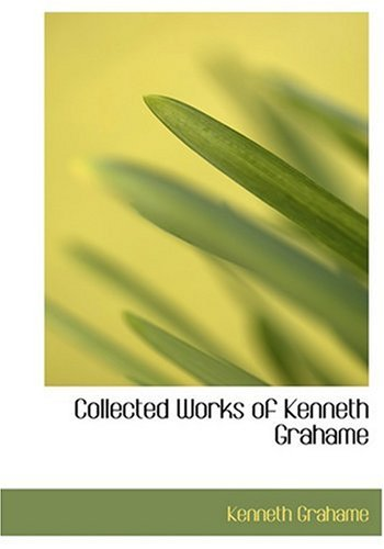 9780554278483: Collected Works of Kenneth Grahame (Large Print Edition)