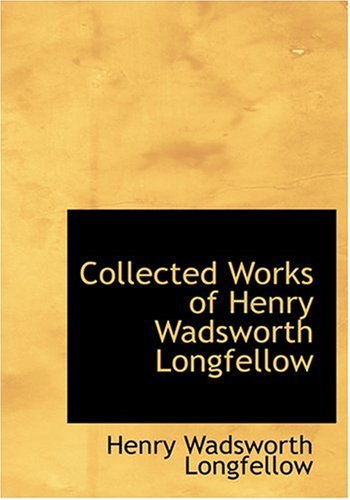 9780554278612: Collected Works of Henry Wadsworth Longfellow (Large Print Edition)