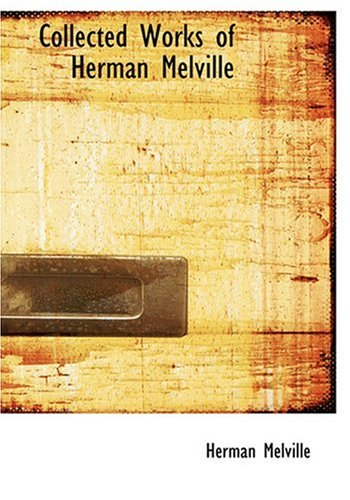 9780554278711: Collected Works of Herman Melville (Large Print Edition)