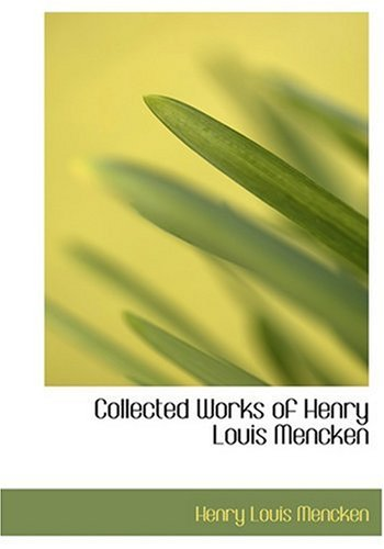 9780554278728: Collected Works of Henry Louis Mencken (Large Print Edition)