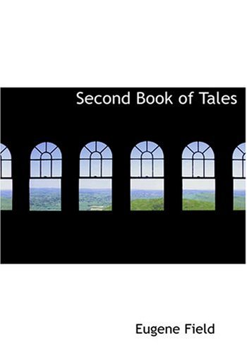 Second Book of Tales (Large Print Edition) (0554279223) by Eugene Field