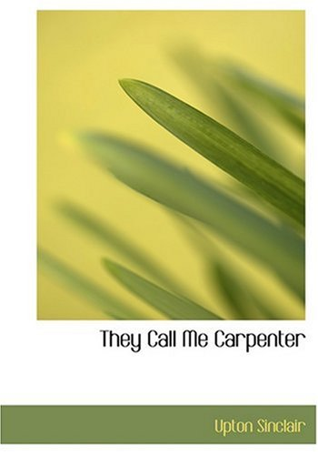 9780554280417 - Upton Sinclair: They Call Me Carpenter (Hardback) - Book