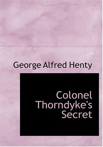 9780554280745 - George Alfred Henty: Colonel Thorndyke's Secret - Livro