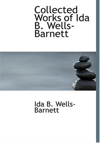 9780554281094: Collected Works of Ida B. Wells-Barnett (Large Print Edition)