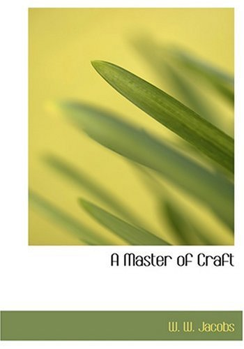 A Master of Craft (Large Print Edition): Jacobs, W. W.