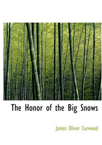 The Honor of the Big Snows (Large Print Edition) (9780554283388) by James Oliver Curwood