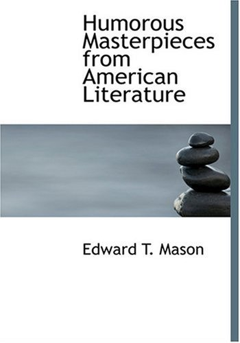 Humorous Masterpieces from American Literature (Large Print: Edward T. Mason
