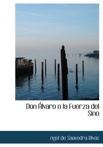 Don Alvaro o la Fuerza del Sino (Large Print Edition) (Spanish Edition): ngel de Saavedra Rivas