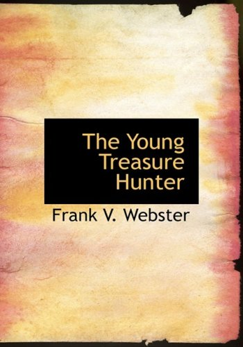 The Young Treasure Hunter (Large Print Edition) (9780554288475) by Frank V. Webster
