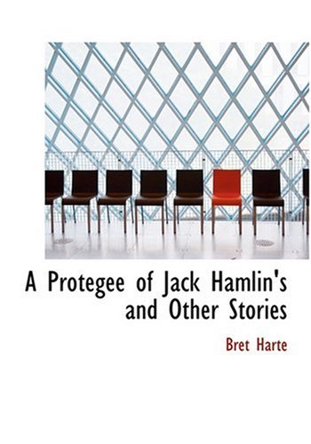 A Protegee of Jack Hamlin's and Other Stories (Large Print Edition) (9780554290430) by Bret Harte