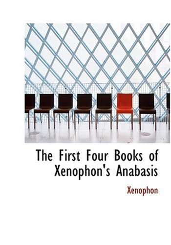 9780554292649: The First Four Books of Xenophon's Anabasis (Large Print Edition)