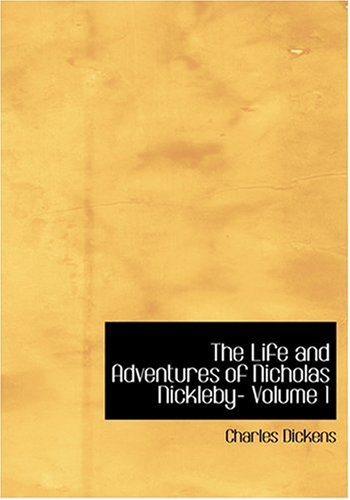 9780554292991: The Life and Adventures of Nicholas Nickleby- Volume 1 (Large Print Edition)